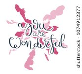 you are wonderful. hand drawn... | Shutterstock .eps vector #1074912377