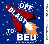 blast off to bed slogan and... | Shutterstock .eps vector #1075590467