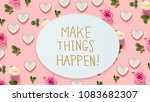 Small photo of Make Things Happen message with pink roses and hearts