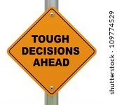 3d Illustration of tough decision ahead traffic sign - stock photo
