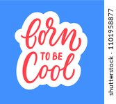 born to be cool  calligraphic... | Shutterstock .eps vector #1101958877