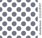 seamless stylish grey dot... | Shutterstock .eps vector #1111119197