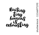 raising tiny humans is... | Shutterstock .eps vector #1116697193