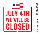 july 4th we will be closed sign.... | Shutterstock .eps vector #1119961367
