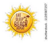 eat sleep beach repeat vector... | Shutterstock .eps vector #1135587257