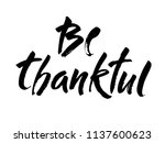 be thankful. modern brush... | Shutterstock .eps vector #1137600623