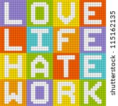 Love Life Hate Work, Pixel Poster - stock vector