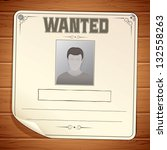wanted poster template. blank... | Shutterstock .eps vector #132558263