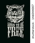 "Retro design ""Born To Be Free"" for poster or t-shirt print with tiger head and vintage fonts. vector illustration. grunge effect in separate layer.  - stock vector"