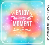 enjoy every moment here and now.... | Shutterstock .eps vector #147441923