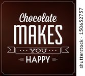chocolate makes you happy  ... | Shutterstock .eps vector #150652757
