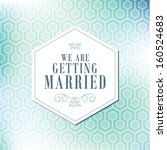 we are getting married... | Shutterstock .eps vector #160524683