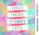 Love More Worry Less Quote....