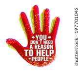 You Don`t Need A Reason To Help People Creative Motivation Quote. Typography Vector Hand Concept