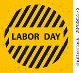labor day on circle warning... | Shutterstock .eps vector #204385573
