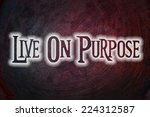 live on purpose concept text on ... | Shutterstock . vector #224312587