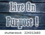 live on purpose concept text on ... | Shutterstock . vector #224312683