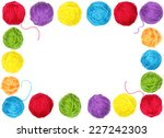 colorful yarn balls as a frame... | Shutterstock . vector #227242303