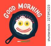 good morning   funny breakfast...   Shutterstock .eps vector #227391223