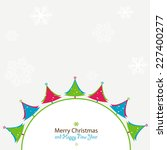 christmas and new year greeting ... | Shutterstock .eps vector #227400277