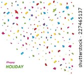 happy holiday  background with... | Shutterstock .eps vector #227465137