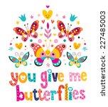you give me butterflies   Shutterstock .eps vector #227485003