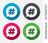 hashtag speech bubble sign icon.... | Shutterstock .eps vector #227636767