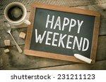 happy weekend. blackboard with... | Shutterstock . vector #231211123