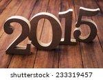 wooden numbers 2015 on... | Shutterstock . vector #233319457