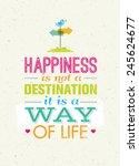 happiness is not a destination. ... | Shutterstock .eps vector #245624677