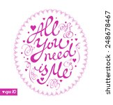 all you need is me. text.happy... | Shutterstock .eps vector #248678467