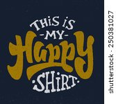 'this is my happy shirt' hand... | Shutterstock .eps vector #250381027