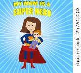 my mom is a super hero | Shutterstock .eps vector #257615503