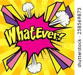 "pop art comics icon ""whatever "".... | Shutterstock .eps vector #258569873"
