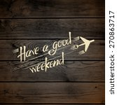 have a good weekend  on the...   Shutterstock .eps vector #270863717