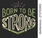 born to be strong  t shirt... | Shutterstock .eps vector #271733303