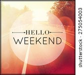 Small photo of Inspirational Typographic Quote - hello weekend