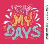 oh my days. hand lettering t...   Shutterstock .eps vector #281175077