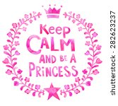 keep calm and be a princess... | Shutterstock . vector #282623237