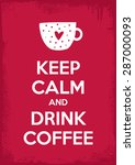 keep calm and drink coffee... | Shutterstock .eps vector #287000093