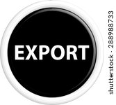 button export . the round shape.... | Shutterstock .eps vector #288988733