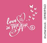 love is in the air   hand drawn ... | Shutterstock .eps vector #289809563