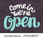 come in  we're open. chalkboard ... | Shutterstock .eps vector #293528957