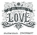 Hand drawn vintage print with hand lettering and decoration. All you need is love This illustration can be used as a greeting card or as a print on T-shirts and bags.   Shutterstock vector #294598697
