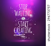 Stop Waiting And Start Creatin...