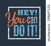 hey you can do it  motivational ... | Shutterstock .eps vector #298697153