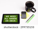 Small photo of Business Term / Business Phrase on Tablet PC - Cup of coffee, Pens, Calculator and a green/yellow note pad on a White surface - White Word(s) on a green background - We Need All Hands On Deck