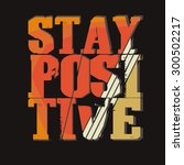 stay positive   fashion... | Shutterstock .eps vector #300502217