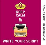 Keep Calm And Write Your Scrip...
