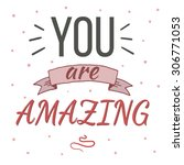 you are amazing typography... | Shutterstock .eps vector #306771053
